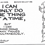 """I can only do one thing at a time, but I can avoid doing many things simultaneously."""